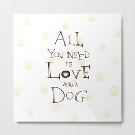 all you need is love and a dog Metal Print