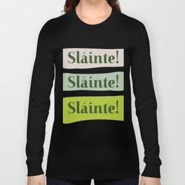 Slainte! Irish Good Health Toast in Green Long Sleeve T-shirt