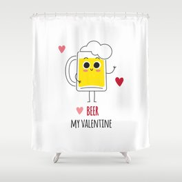 Beer is my valentine new 2018 love cute fun Shower Curtain
