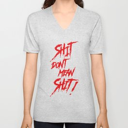Shit don't mean shit 2 Unisex V-Neck