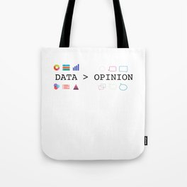 Data is Greater than Opinion - Data Science and Statistics - Data Scientists and Statisticians Tote Bag