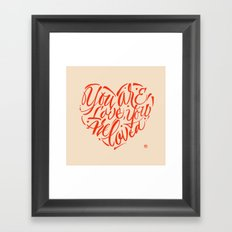 You are love, you are loved. Framed Art Print