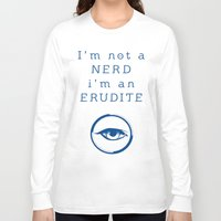 divergent Long Sleeve T-shirts featuring NERD? ERUDITE - DIVERGENT by MarcoMellark