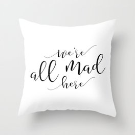 Funny home print / Mad Hatter / Party / Crazy family sign / We're all mad here / Lewis Carroll quote Throw Pillow