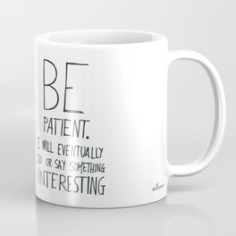 Be patient. Coffee Mug