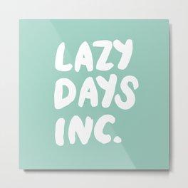 Lazy Days Inc Metal Print
