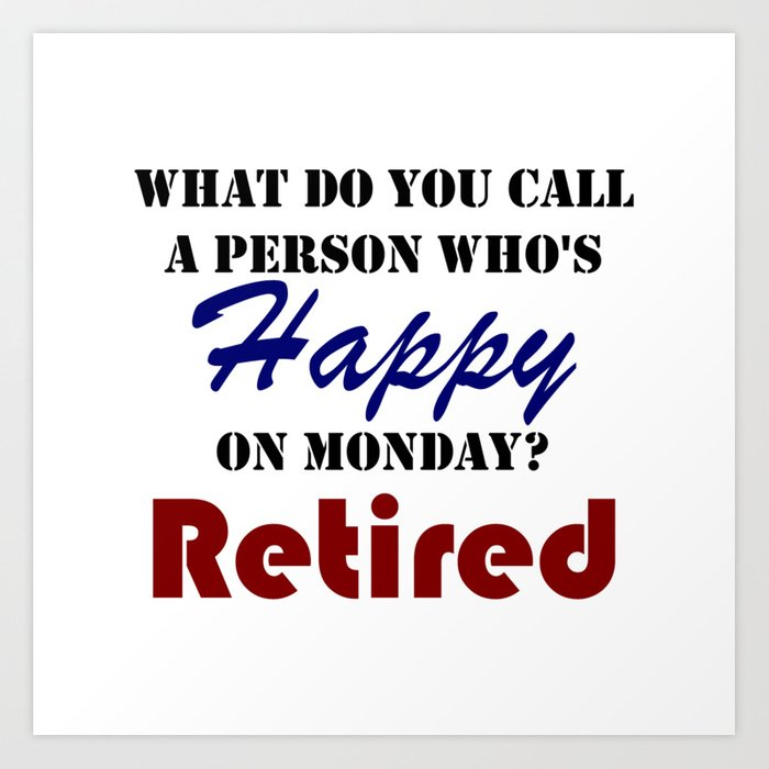 Funny Retirement Wishes Quotes: Retired On Monday Funny Retirement Retire Burn Art Print