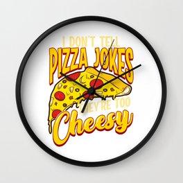 I Don't Tell Pizza Jokes They're Too Cheesy Funny Wall Clock