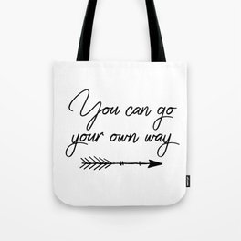 Travel quotes - You can go your own way Tote Bag