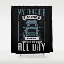 My Teacher Was Wrong Shower Curtain
