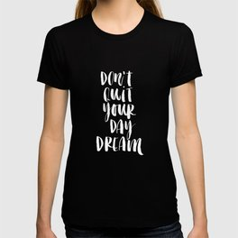 Don't Quit Your Daydream black-white typography poster design modern canvas was art home decor T-shirt