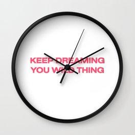 keep dreaming you wild thing Wall Clock