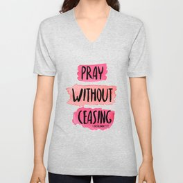 """1 Thessalonians 5:17 """"Pray Without Ceasing"""" Unisex V-Neck"""