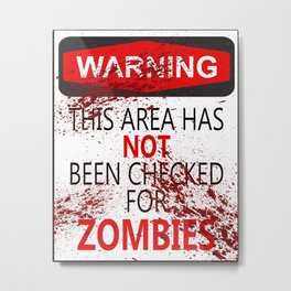 Warning - This Area Has Not Been Checked For Zombies Metal Print