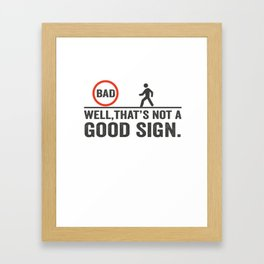Bad well, That's not a good sign. Framed Art Print