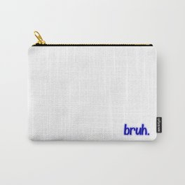 bruh Carry-All Pouch