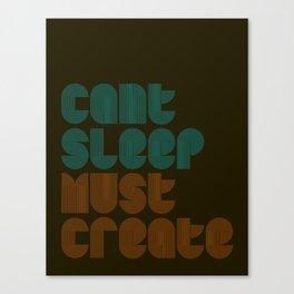 Can't Sleep, Must Create Canvas Print
