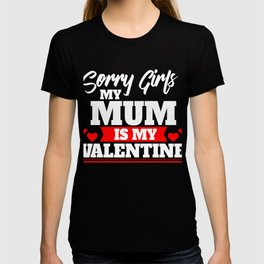 Sorry Girls My Mum Is My Valentine Cupids Hearts Love Date Gift T-shirt