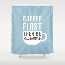 Coffee First Then Be Awesome Shower Curtain