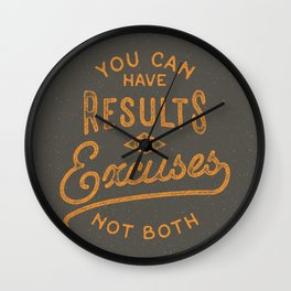 You Can Have Results Or Excuses Not Both Wall Clock