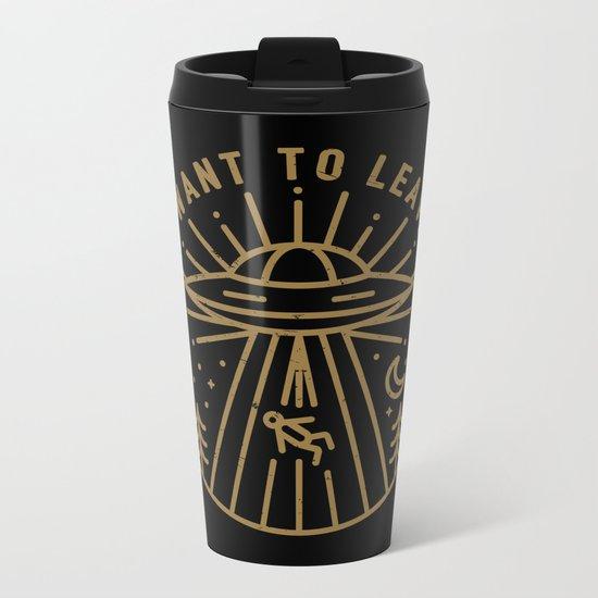 I Want to Leave Metal Travel Mug