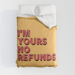 I am yours no refunds - typography Comforters