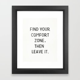 Find your comfort zone. Then leave it. Framed Art Print