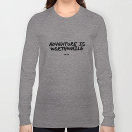 'Adventure is Worthwhile' Aesop Quote Hand Letter Type Word Black & White Long Sleeve T-shirt