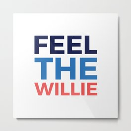 FEEL THE WILLIE Metal Print