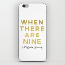 When There Are Nine RBG Quote iPhone Skin