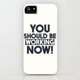 You should be working, motivational quote, home wall art, office, garage, work hard, warning signal iPhone Case