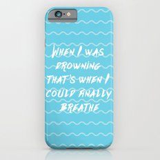 When I was drowning, that's when I could finally breathe Slim Case iPhone 6s