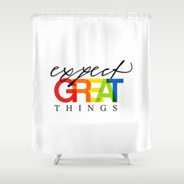 Expect Great Things Shower Curtain