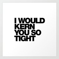I WOULD KERN YOU SO TIGHT Art Print