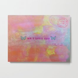P.S. I Love You Metal Print