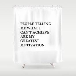 My greatest motivation Shower Curtain