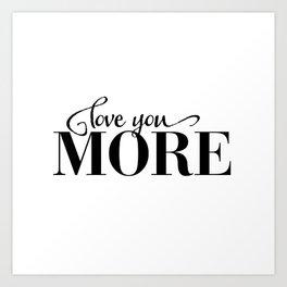 Love You More - Black and White Art Print