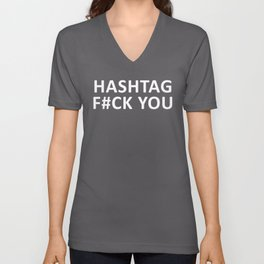 Hashtag F#ck You Funny Quote Unisex V-Neck