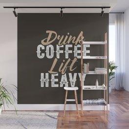Drink Coffee Lift Heavy Wall Mural