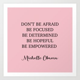 Don't be afraid BE FOCUSED BE DETERMINED BE HOPEFUL BE EMPOWERED Art Print
