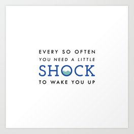 Shock To The System Art Print