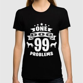 One Dog 99 Problems T-shirt