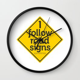 I Follow the road signs sometimes Wall Clock