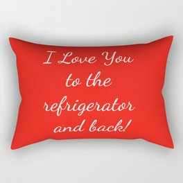 I Love You to the Refrigerator and Back! Rectangular Pillow
