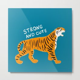 Strong and Cute Metal Print