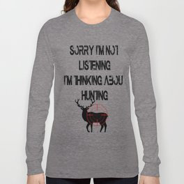 Cool I'm Thinking About Hunting Men Women T Shirt Novelty Sorry I'm Not Listening Tee Shirt Gift Long Sleeve T-shirt