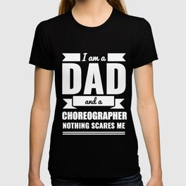 Dad Choreographer Nothing Scares me Dad Papa Father's Day Graduation T-shirt