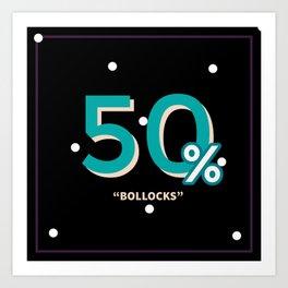 50% Bollocks Art Print