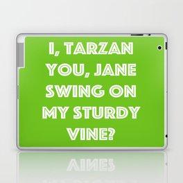 I, Tarzan- You, Jane. Swing on my sturdy vine? Laptop & iPad Skin