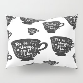Tea Is Always A Good Idea Pillow Sham